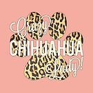 Crazy Chihuahua Lady! Leopard Print Dog Paw Print by PyramidPrintWrx