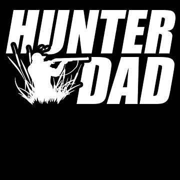 Hunter Dad Father Hunt Funny Hunting Apparel Gift by CustUmmMerch