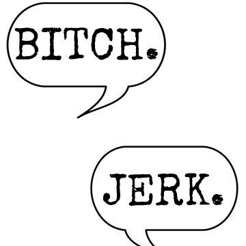 Supernatural - Bitch. Jerk. by MysticalCrazy