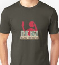 The NSA Has All Your Selfies Unisex T-Shirt