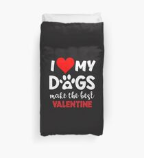 i love my dogs make the best valentine Duvet Cover