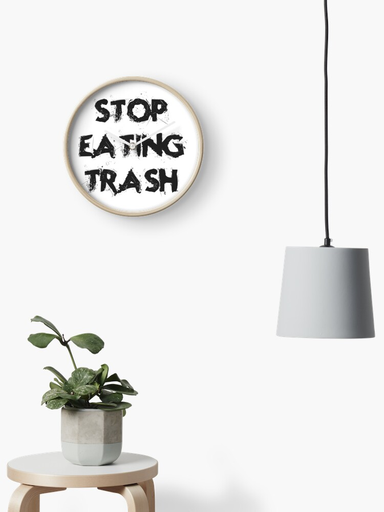 Stop Eating Trash Funny Food Quotes Kitchen Diet Healthy Living Lifestyle Cool Good Vibes Clock