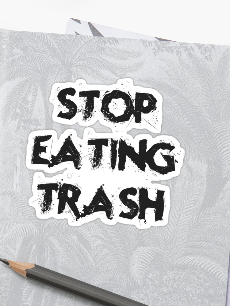 Stop Eating Trash Funny Food Quotes Kitchen Diet Healthy Living Lifestyle Cool Good Vibes Sticker By Digital Artjunkie