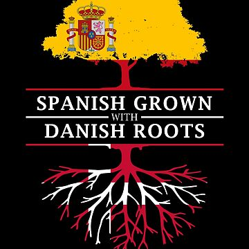 Spanish Grown with Denmark Roots by ockshirts