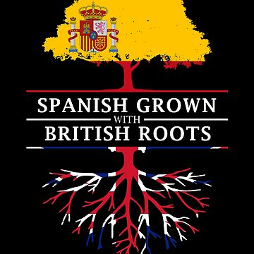 Spanish Grown with British Roots by ockshirts
