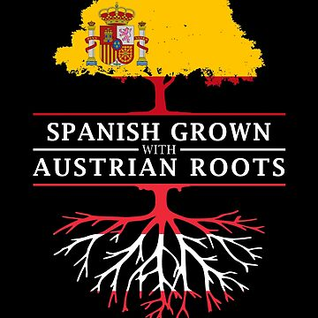 Spanish Grown with Austrian Roots by ockshirts