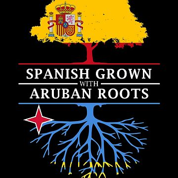 Spanish Grown with Aruban Roots by ockshirts