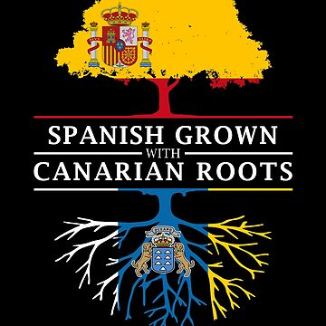 Spanish Grown with Canarian Roots by ockshirts