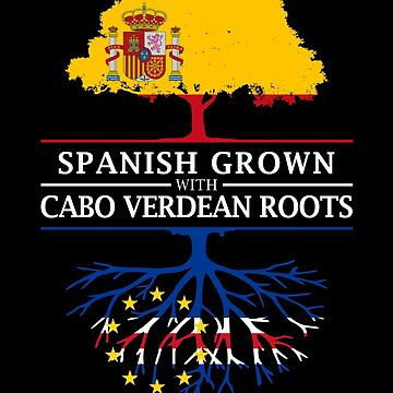 Spanish Grown with Cape Verdean Roots by ockshirts