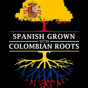 Spanish Grown with Colombian Roots by ockshirts