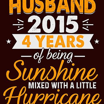 Husband Since 2015, 4 Years of Being Sunshine Mixed With a Little Hurricane by FiftyStyle