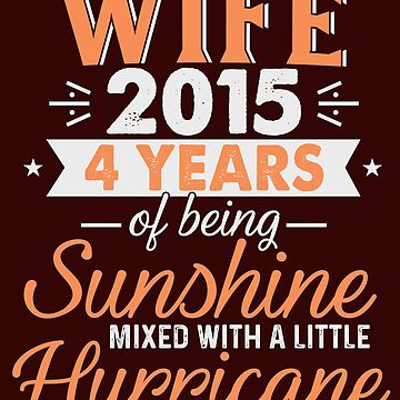 Wife Since 2015, 4 Years of Being Sunshine Mixed With a Little Hurricane by FiftyStyle