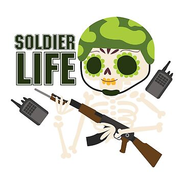 Soldier Funny Life Skeleton Halloween  by macshoptee
