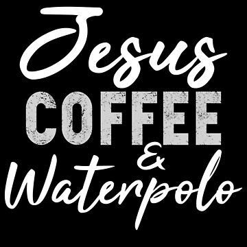 Jesus Coffee and Water Polo by STdesigns