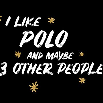I Like Polo And Maybe 3 Other People by meypa