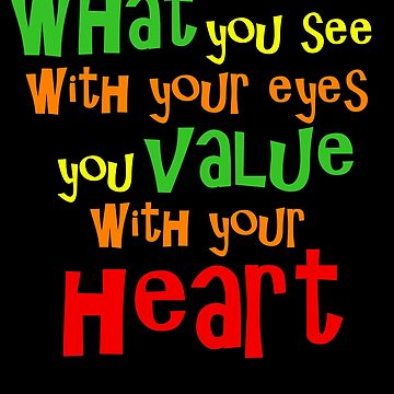 What You See With Your Eyes You Value With Your Heart (1) by TimorousEclectc