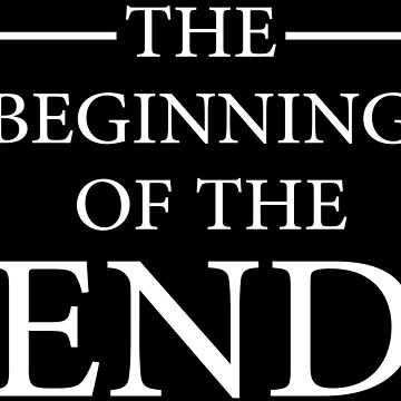 The Beginning Of The End by fadibones