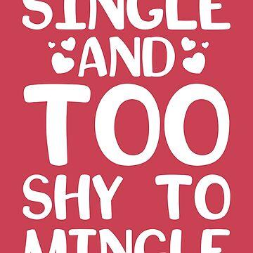 Single And Too Shy To Mingle / Love / Romance / Boyfriend / Girlfriend / Nerd / I Love you / Anti Valentine / Kiss / Hug / Funny / by larspat