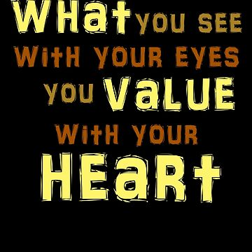 What You See With Your Eyes You Value With Your Heart (2) by TimorousEclectc