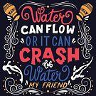 Be Water My Friend by BlueLela