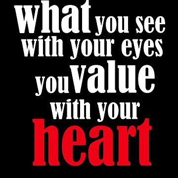 What You See With Your Eyes You Value With Your Heart (3) by TimorousEclectc