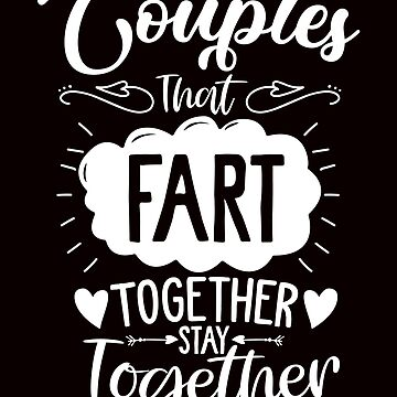 Couples That Fart Together Stay Together / Love / Romance / Cuddle / Sweet / Cupid / Arrow / Valentine's Day / Boyfriend / Girlfriend / by larspat