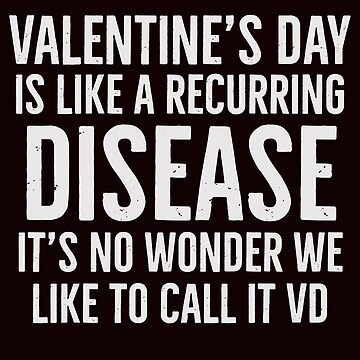 Valentine's Day Is Like A Recurring Disease It's No Wonder We Like To Call It VD / Love / Romance / Hug / Happy Valentine's Day / Gift / Boyfriend / Girlfriend / by larspat