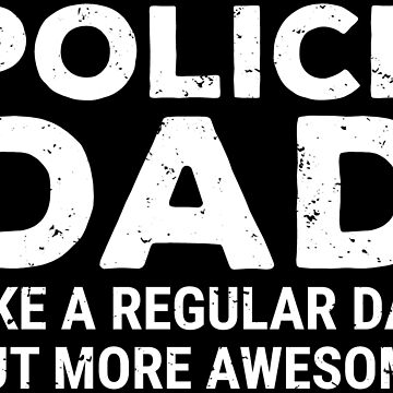 Funny Police Dad Cool Cop Father T-shirt by zcecmza