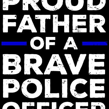 Proud Father Of A Brave Police Officer T-shirt by zcecmza