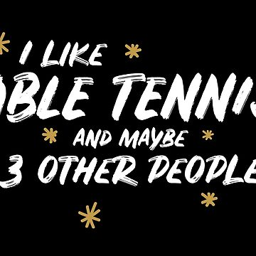 I Like Table Tennis And Maybe 3 Other People by meypa