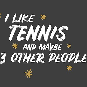 I Like Tennis And Maybe 3 Other People by meypa