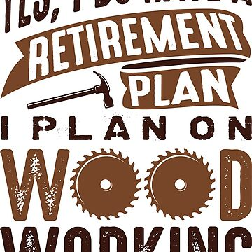 Retirement Plan Woodworking by CreativeTrail