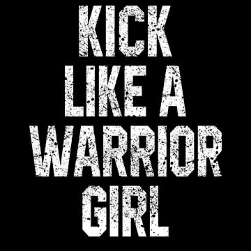 Kick Like a Warrior Girl by STdesigns