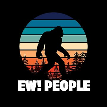 Bigfoot Funny Design - Ew People by kudostees