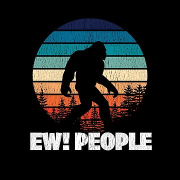 Bigfoot Funny Distressed Design - Ew People by kudostees