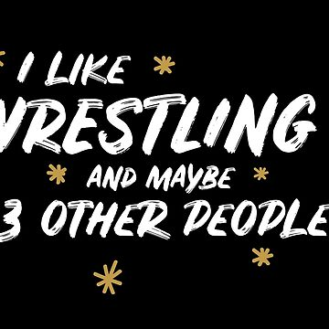 I Like Wrestling And Maybe 3 Other People by meypa