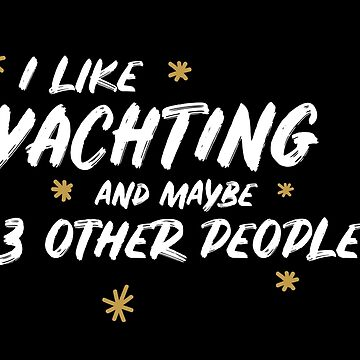 I Like Yachting And Maybe 3 Other People by meypa
