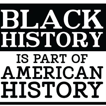 Black History is part of American History by madtoyman