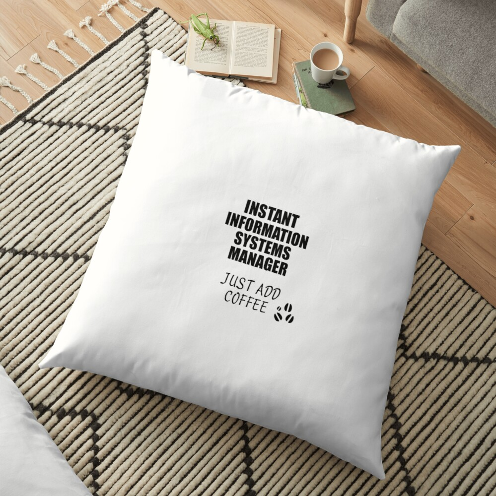 Information Systems Manager Instant Just Add Coffee Funny Gift Idea for Coworker Present Workplace Joke Office Floor Pillow