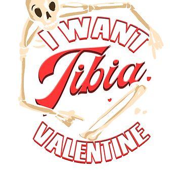 I Want Tibia Your Valentine Funny Medical Orthopaedics  by ginzburgpress