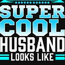 This Is What A Super Cool Husband Looks Like by FairOaksDesigns