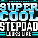 This Is What A Super Cool Stepdad Looks Like by FairOaksDesigns
