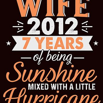 Wife Since 2012, 7 Years of Being Sunshine Mixed With a Little Hurricane by FiftyStyle