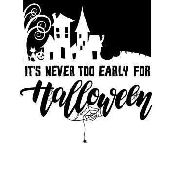 (tshirt) It's Never Too Early For Halloween (black fill) by KaylinArt