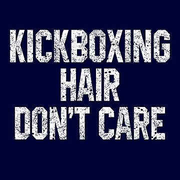 Kickboxing Hair Don't Care by STdesigns