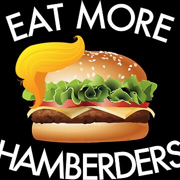 Eat More Hamberders Funny Donald Trump by almosthillwood