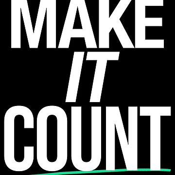 MAKE IT COUNT (White) by fearlessmotivat