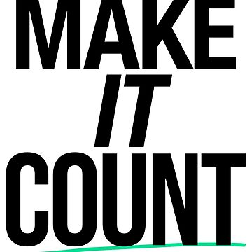 Make It Count (Black) by fearlessmotivat