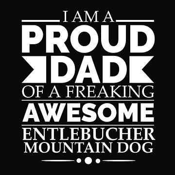 Proud dad entlebucher mountain dog Dog Dad Owner Father's Day by losttribe