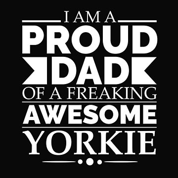 Proud dad of an awesome yorkie Dog Dad Owner Father's Day by losttribe